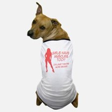 girls-have-muscles-too Dog T-Shirt