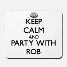 Keep Calm and Party with Rob Mousepad