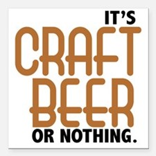 "craft beer or nothing Square Car Magnet 3"" x 3"""