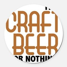 craft beer or nothing Round Car Magnet