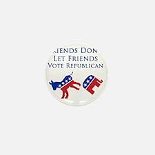 Friends Dont Let Friends Vote Republic Mini Button