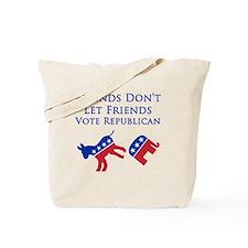 Friends Dont Let Friends Vote Republican Tote Bag