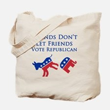 Friends Dont Let Friends Vote Republican Tote Bag