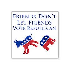 """Friends Dont Let Friends Vo Square Sticker 3"""" x 3"""""""