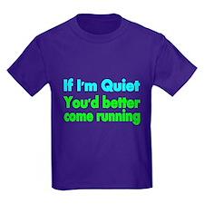 If Im Quiet, You Better Come Running 2 T-Shirt