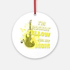Im Rockin Yellow for my Mom Round Ornament