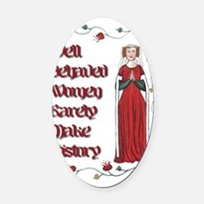 Well Behaved Women Rarely Make His Oval Car Magnet