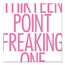 "Thirteen Point Freaking  Square Car Magnet 3"" x 3"""