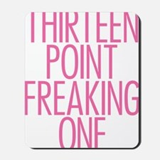 Thirteen Point Freaking One Pink 2 Mousepad