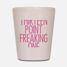 Thirteen Point Freaking One Pink 2 Shot Glass