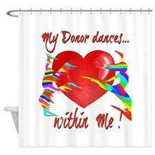 My Organ Donor Dances Within Me! Shower Curtain