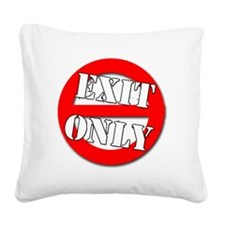 exit only Square Canvas Pillow