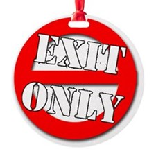 exit only Ornament