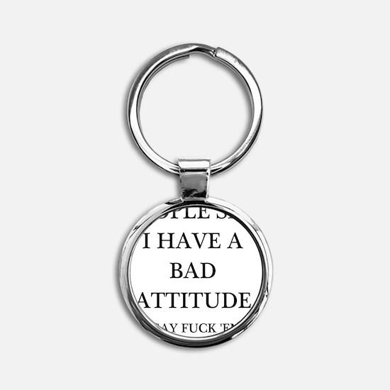 bad attitude Round Keychain