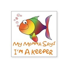 "Im a keeper Square Sticker 3"" x 3"""
