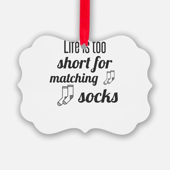 Life is too short for matching so Ornament