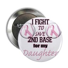 "I Fight to Save 2nd Base for my Daugh 2.25"" Button"