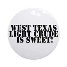 West Texas Light Crude is Swe Ornament (Round)