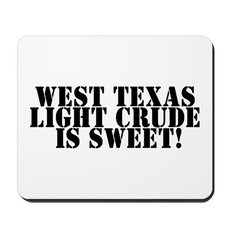 West Texas Light Crude is Swe Mousepad