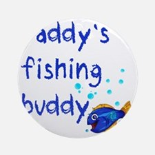 Daddys_fishing_buddy Round Ornament