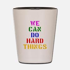 We Can Do Hard Things Shot Glass