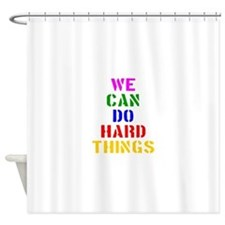 We Can Do Hard Things Shower Curtain