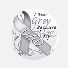 "I Wear Grey Because I Love My Dad 3.5"" Button"