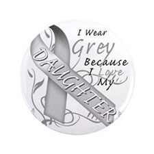"""I Wear Grey Because I Love My Daughter 3.5"""" Button"""