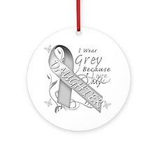 I Wear Grey Because I Love My Daugh Round Ornament