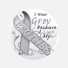 "I Wear Grey Because I Love My Brother 3.5"" Button"