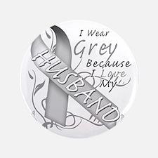 "I Wear Grey Because I Love My Husband 3.5"" Button"