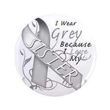 """I Wear Grey Because I Love My Sister 3.5"""" Button"""