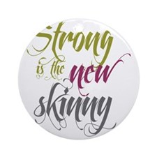 Strong is the New Skinny - Script O Round Ornament