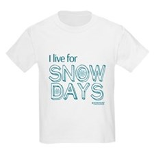 I live for SNOW DAYS T-Shirt