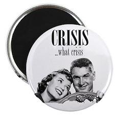 Crisis...what crisis Magnet