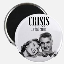 Crisis...what crisis Magnet