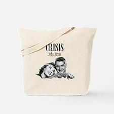 Crisis...what crisis Tote Bag