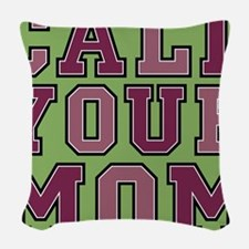 call your mom pillow Woven Throw Pillow