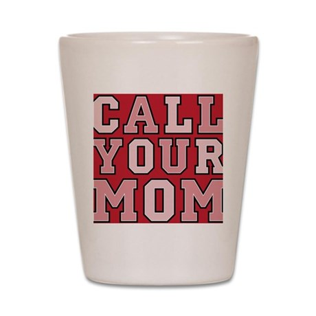 call your mom pillow Shot Glass