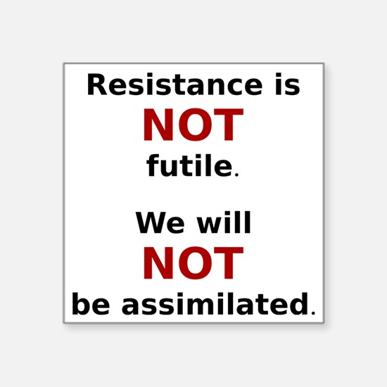 "Resistance is not futile. ( Square Sticker 3"" x 3"""