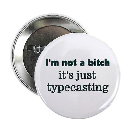 I'm not a bitch, It's Typecas Button