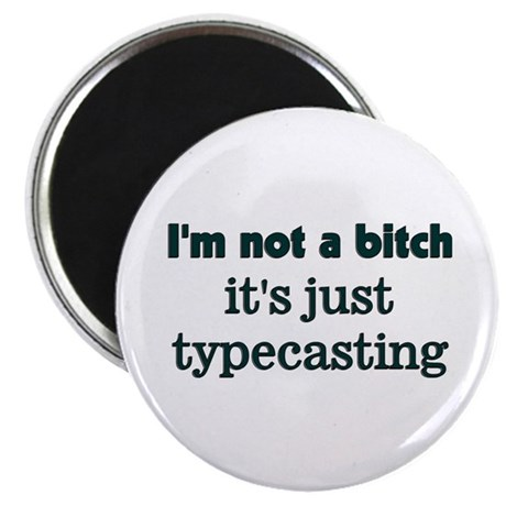 "I'm not a bitch, It's Typecas 2.25"" Magnet (10 pac"