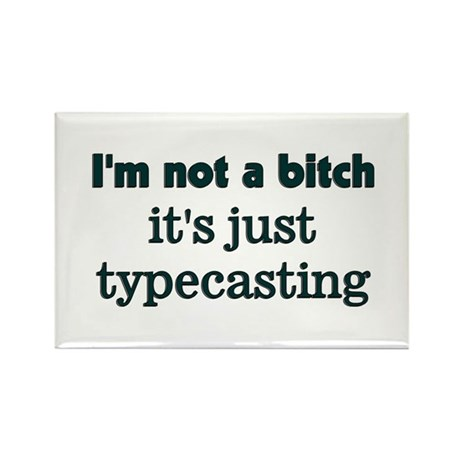 I'm not a bitch, It's Typecas Rectangle Magnet (10