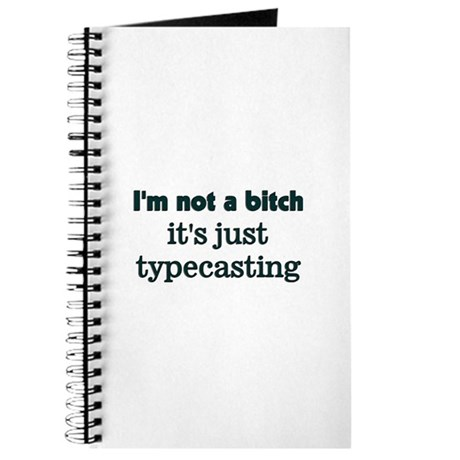 I'm not a bitch, It's Typecas Journal