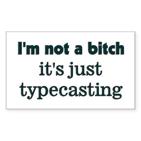 I'm not a bitch, It's Typecas Sticker (Rectangular
