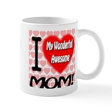 I Love My Wonderful Awesome Mom Mug