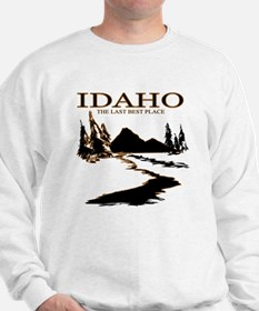 Idaho the Last best place Sweatshirt