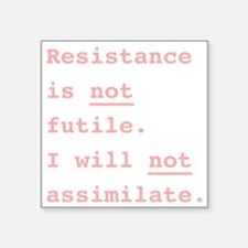 """Resistance is not futile. I Square Sticker 3"""" x 3"""""""