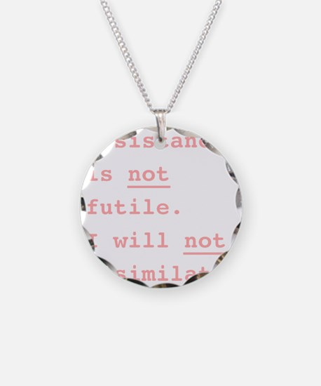 Resistance is not futile. I  Necklace