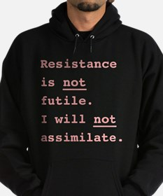 Resistance is not futile. I will not Hoodie (dark)
